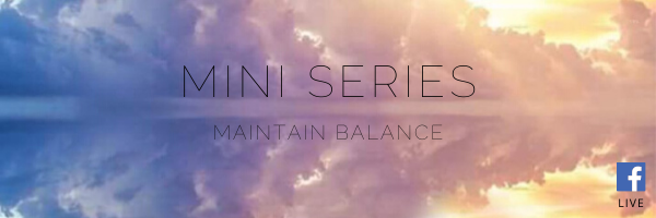 MAINTAIN BALANCE MINI SERIES FACEBOOK LIVE EPISODE 4